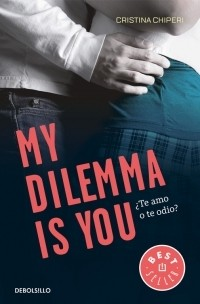 MY DILEMMA IS YOU 2 - ¿ TE AMO O TE ODIO?