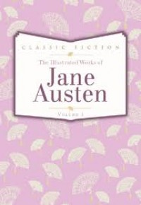 The Illustrated Works Of Jane Austen Vol I